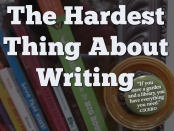 150121 The Hardest Thing About Writing