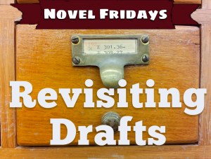 150227 Novel Fridays Featured Image Revisiting Drafts