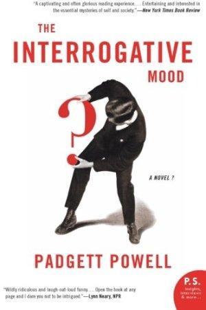 The Interrogative Mood by Padgett Powell