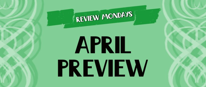 April Preview Review Mondays